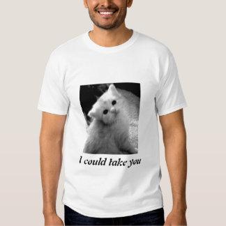 Kitten, I could take you Shirt
