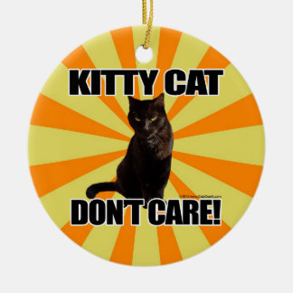 Kitty Cat Don't Care Ceramic Ornament