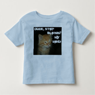 "Kitty ""DUDE STOP BLOWIN' MY MIND"" Toddler Tee"
