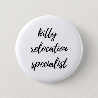Kitty Relocation Specialist Pinback Button