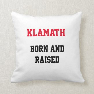 Klamath Born and Raised Throw Pillow