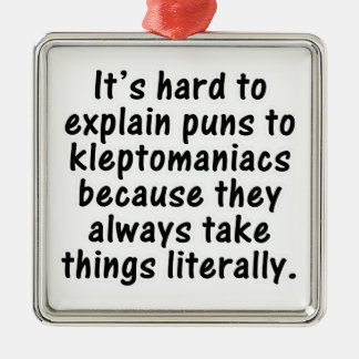 Kleptomaniac pun metal ornament