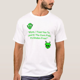 Klyxx, I Told You To Land In The Corn Field. T-Shirt