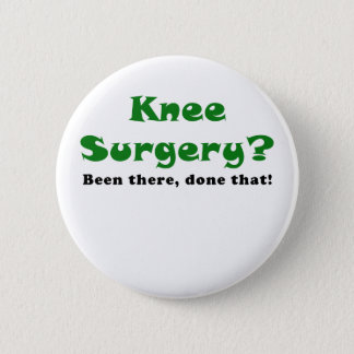 Knee Surgery Been There Done That Button