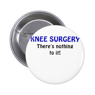 Knee Surgery Theres Nothing to It Pinback Button