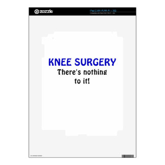 Knee Surgery Theres Nothing to It Skins For iPad 2