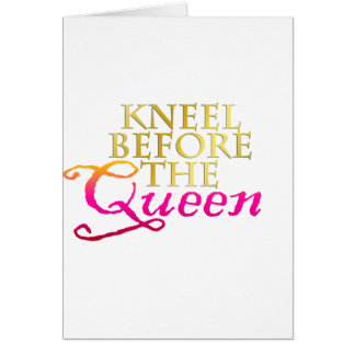 Kneel Before The Queen Greeting Card