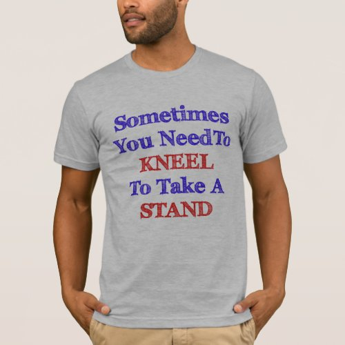 Kneel to Take a Stand for Justice T_Shirt
