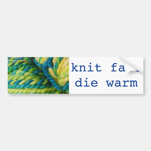 knit fast - die warm bumper stickers