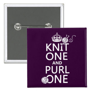 Knit One and Purl One (keep calm-all colors) Pinback Button