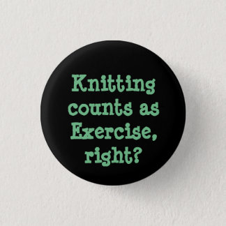Knitting counts as Exercise, right? Button