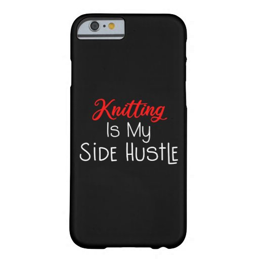 Knitting Is My Side Hustle Barely There iPhone 6 Case
