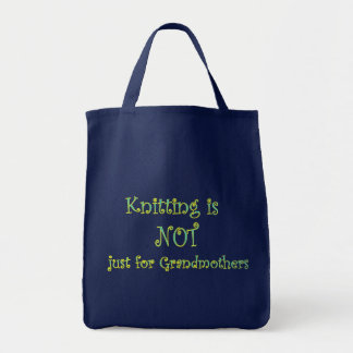 Knitting is NOT just for Grandmothers Project Bag