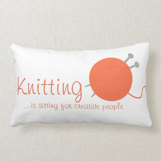 Knitting Is Sitting For Creative People Pillow