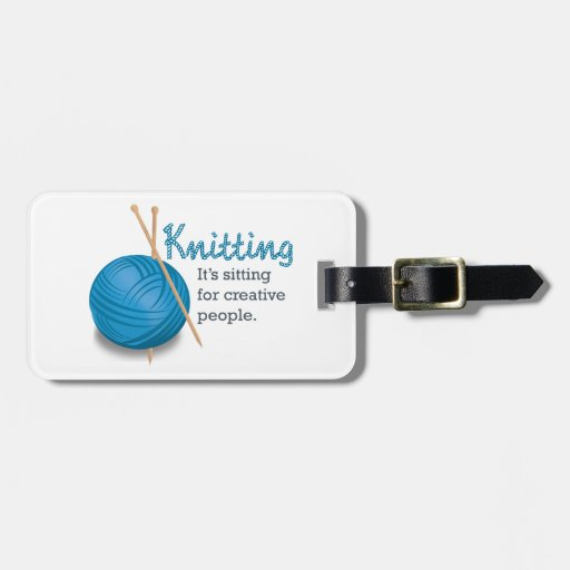 Knitting...it's sitting for creative people. travel bag tag