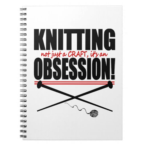 Knitting..Not Just A Craft...It's An Obsession  NB Notebooks