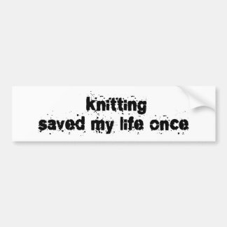 Knitting Saved My Life Once Bumper Sticker