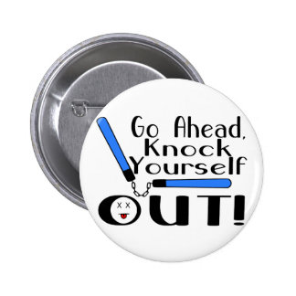 Knock Yourself Out Pin