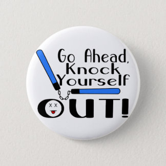 Knock Yourself Out Pinback Button