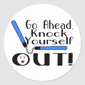 Knock Yourself Out Round Sticker