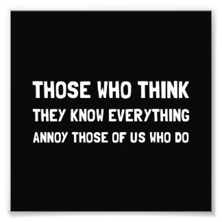 Know Everything Annoy Photo Print