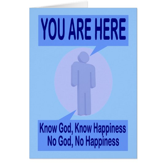 Know God, Know Happiness. No God, No Happiness Card