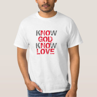 Know God Know Love T-Shirt