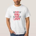 Know God Know Love Tshirts