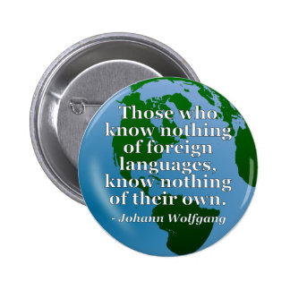Know nothing of foreign languages Quote. Globe 2 Inch Round Button