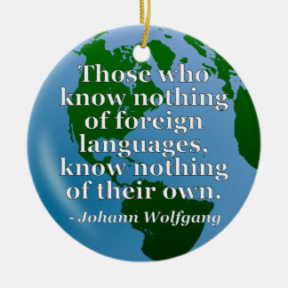 Know nothing of foreign languages Quote. Globe Ceramic Ornament