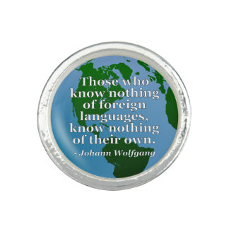 Know nothing of foreign languages Quote. Globe Ring