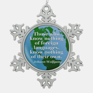 Know nothing of foreign languages Quote. Globe Snowflake Pewter Christmas Ornament