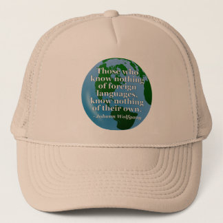 Know nothing of foreign languages Quote. Globe Trucker Hat