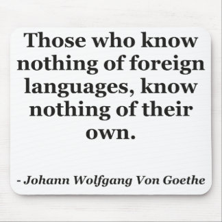 Know nothing of foreign languages Quote Mouse Pads