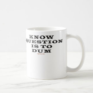 Know Question Is To Dum Mug