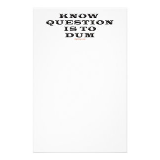 Know Question Is To Dum Notepad Stationery