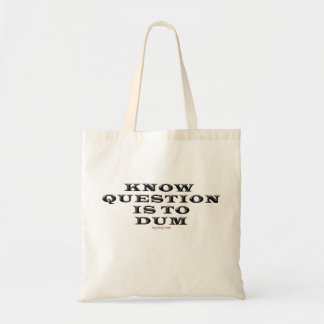 Know Question Is To Dumb Budget Tote Bag