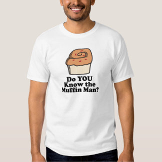 know the muffin man t-shirts