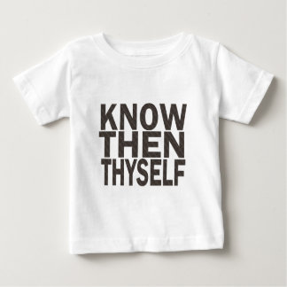 Know Then Thyself Baby T-Shirt