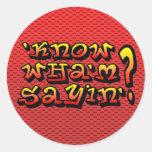 'know wha'm sayin'? classic round sticker