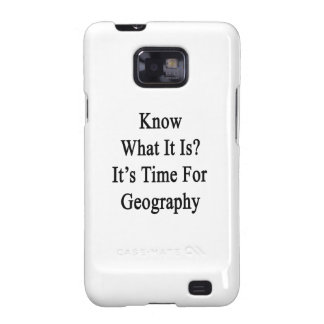 Know What It Is It's Time For Geography Galaxy S2 Case