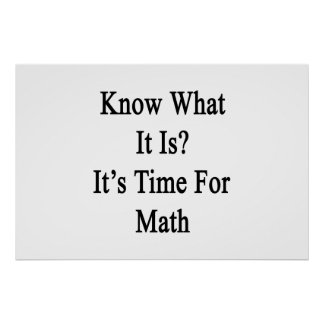 Know What It Is It's Time For Math Print