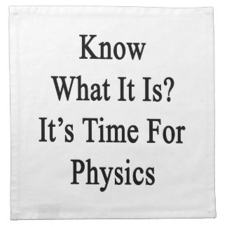 Know What It Is It's Time For Physics Cloth Napkins