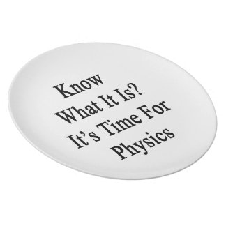 Know What It Is It's Time For Physics Plate