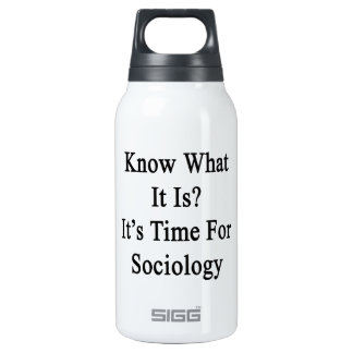 Know What It Is It's Time For Sociology 10 Oz Insulated SIGG Thermos Water Bottle
