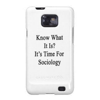 Know What It Is It's Time For Sociology Galaxy S2 Case