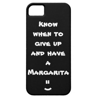 Know when to give up and have a Margarita iPhone 5 Covers