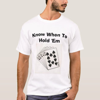 Know When To Hold 'Em T-Shirt