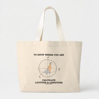Know Where You Are Calculate Latitude & Longitude Large Tote Bag