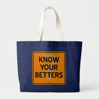 KNOW YOUR BETTERS BAGS